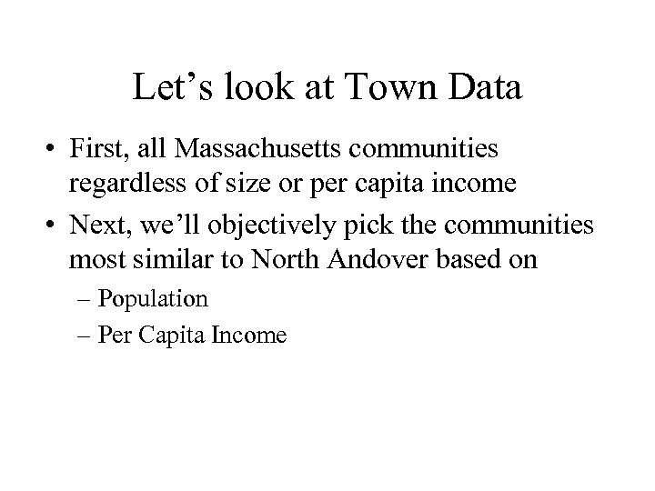 Let's look at Town Data • First, all Massachusetts communities regardless of size or