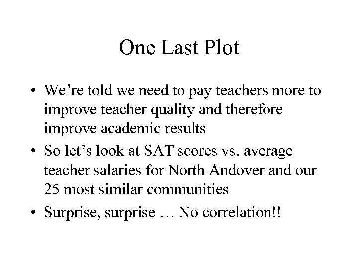 One Last Plot • We're told we need to pay teachers more to improve