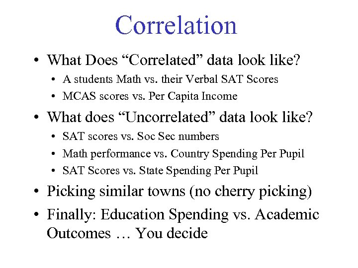 """Correlation • What Does """"Correlated"""" data look like? • A students Math vs. their"""
