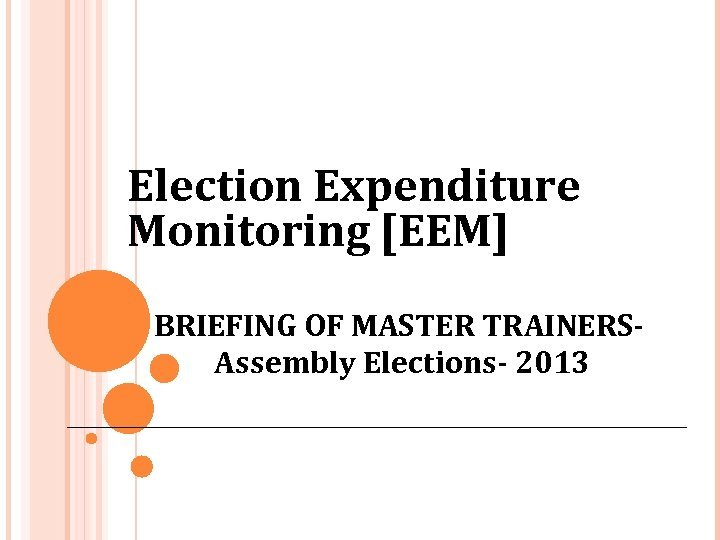 Election Expenditure Monitoring [EEM] BRIEFING OF MASTER TRAINERSAssembly Elections- 2013