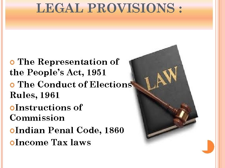 LEGAL PROVISIONS : The Representation of the People's Act, 1951 The Conduct of Elections