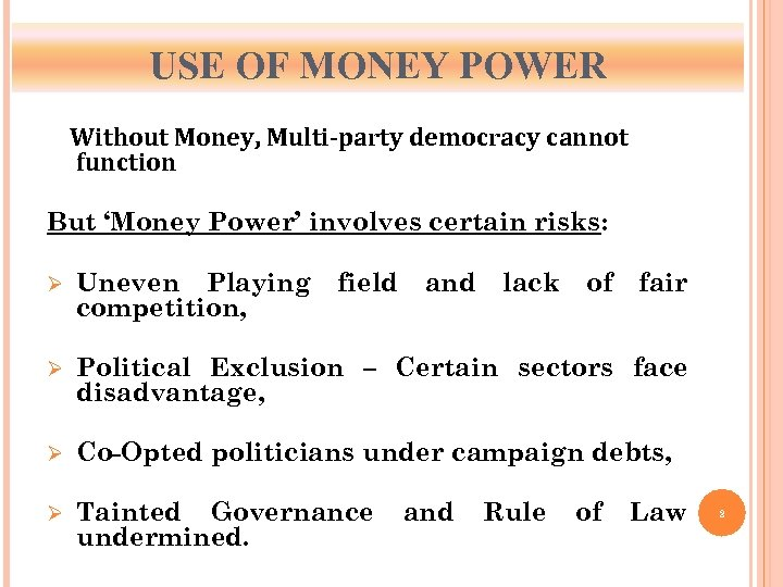 USE OF MONEY POWER Without Money, Multi-party democracy cannot function But 'Money Power' involves