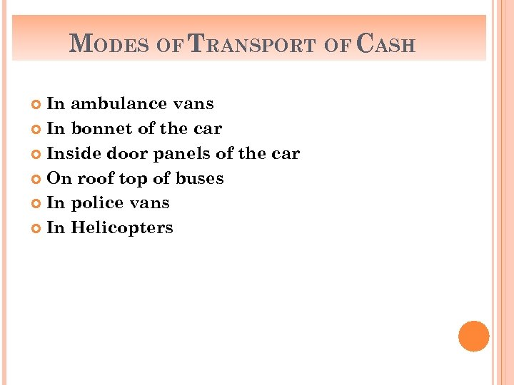 MODES OF TRANSPORT OF CASH In ambulance vans In bonnet of the car Inside