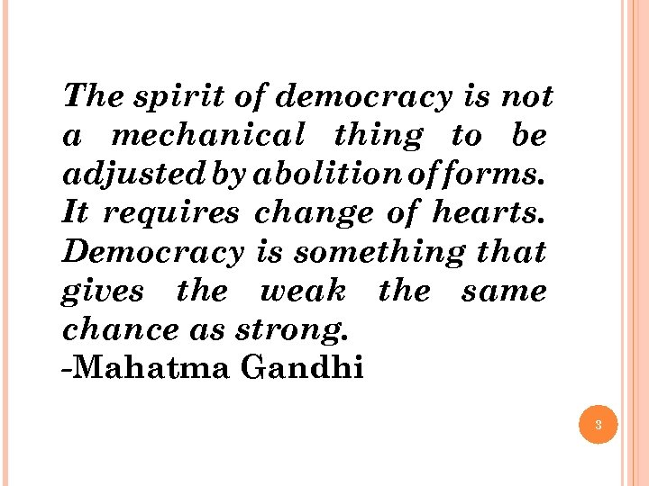 The spirit of democracy is not a mechanical thing to be adjusted by abolition