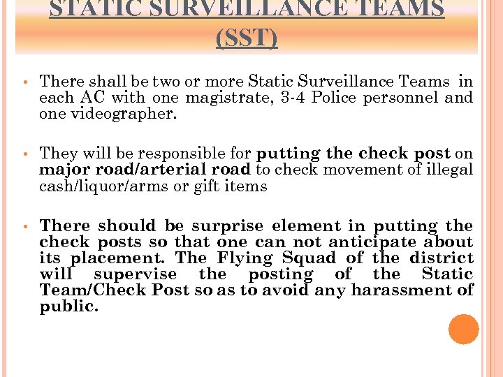 STATIC SURVEILLANCE TEAMS (SST) • There shall be two or more Static Surveillance Teams