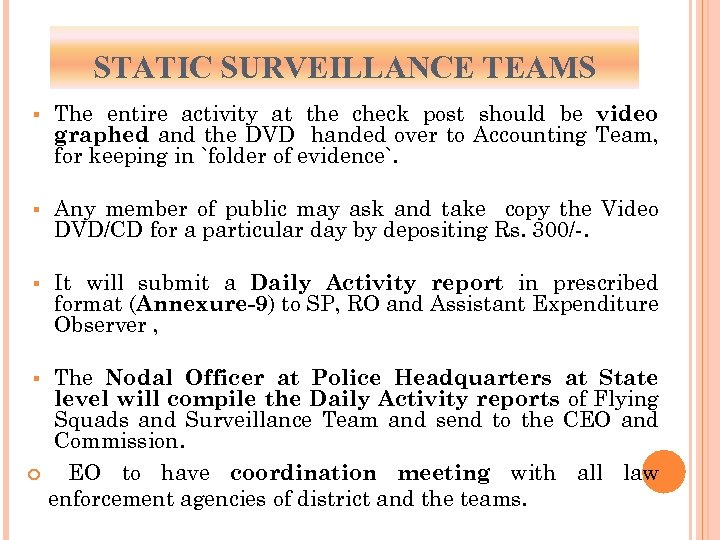 STATIC SURVEILLANCE TEAMS § The entire activity at the check post should be video