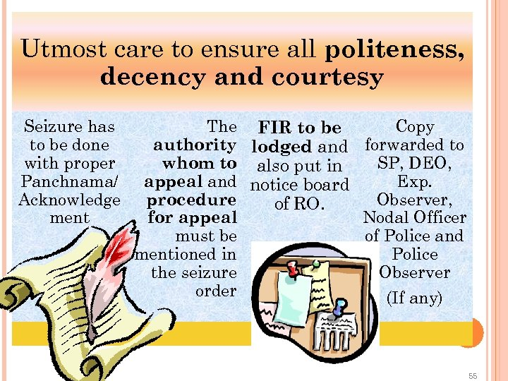 Utmost care to ensure all politeness, decency and courtesy Seizure has to be done