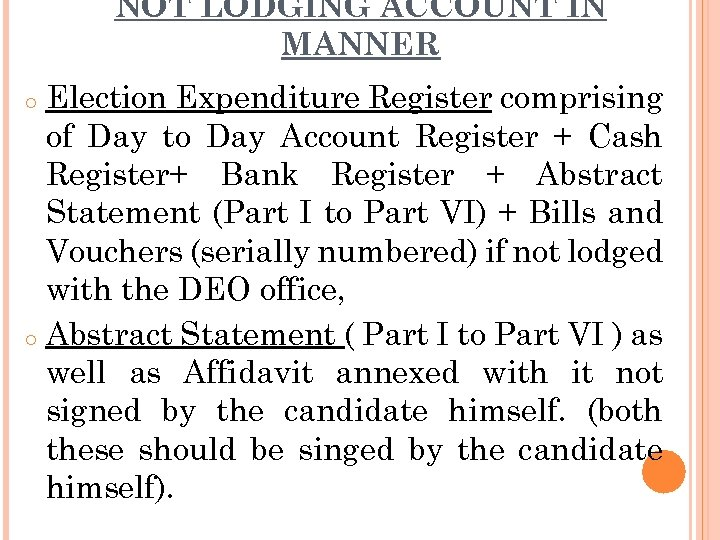 NOT LODGING ACCOUNT IN MANNER Election Expenditure Register comprising of Day to Day Account