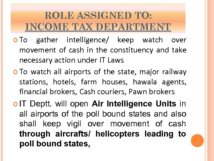ROLE ASSIGNED TO: INCOME TAX DEPARTMENT To gather intelligence/ keep watch over movement of