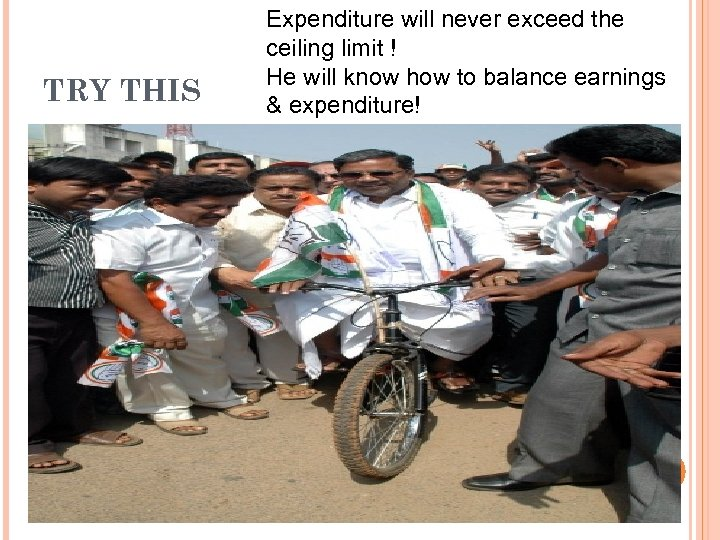 TRY THIS Expenditure will never exceed the ceiling limit ! He will know how