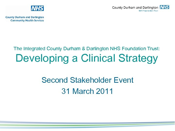 The Integrated County Durham & Darlington NHS Foundation Trust: Developing a Clinical Strategy Second