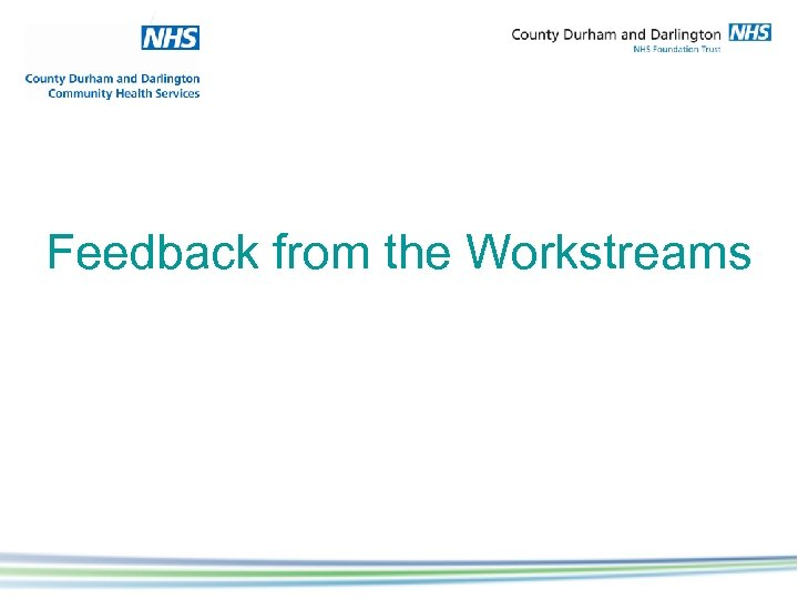 Feedback from the Workstreams