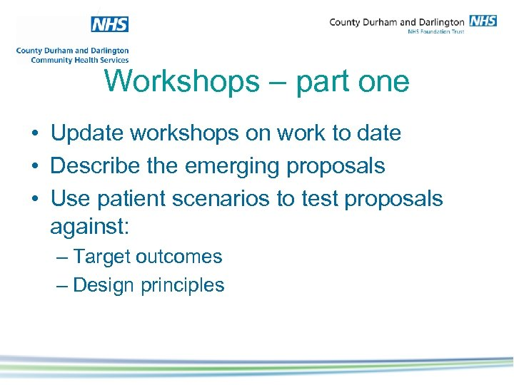 Workshops – part one • Update workshops on work to date • Describe the