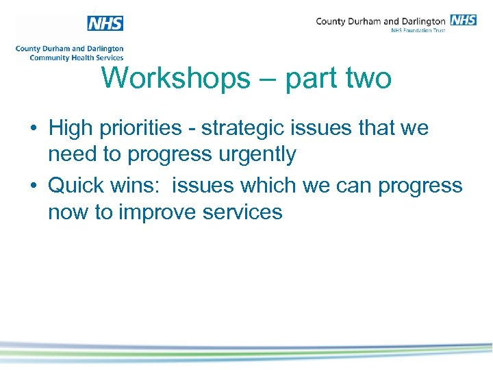 Workshops – part two • High priorities - strategic issues that we need to