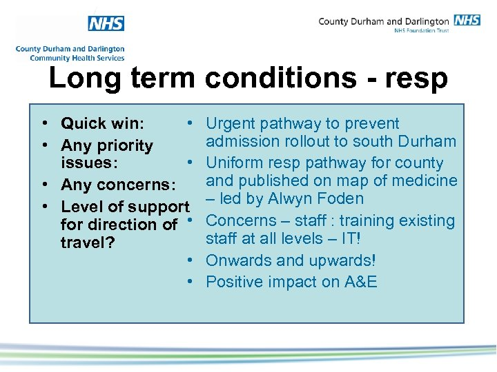 Long term conditions - resp • Quick win: • • Any priority issues: •