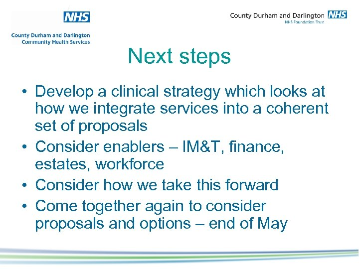 Next steps • Develop a clinical strategy which looks at how we integrate services