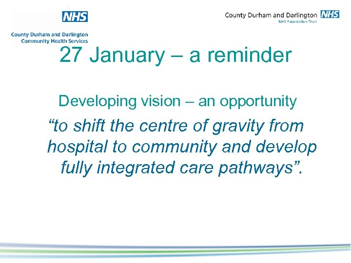 "27 January – a reminder Developing vision – an opportunity ""to shift the centre"