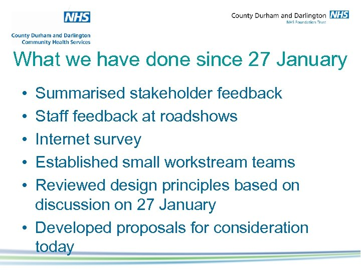 What we have done since 27 January • • • Summarised stakeholder feedback Staff