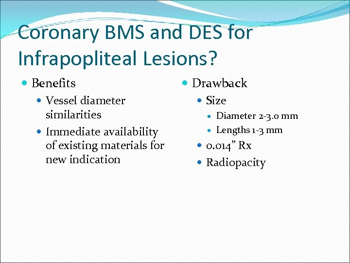 Coronary BMS and DES for Infrapopliteal Lesions? Benefits Vessel diameter similarities Immediate availability of