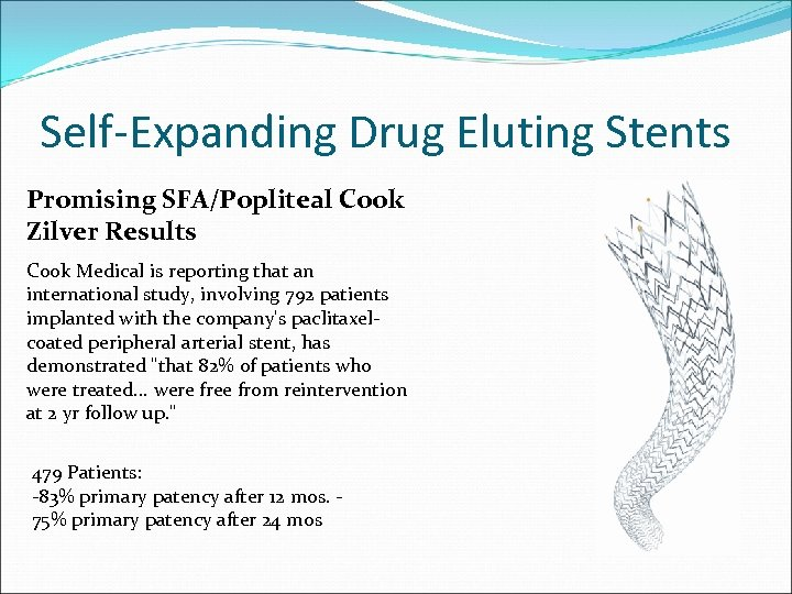 Self-Expanding Drug Eluting Stents Promising SFA/Popliteal Cook Zilver Results Cook Medical is reporting that
