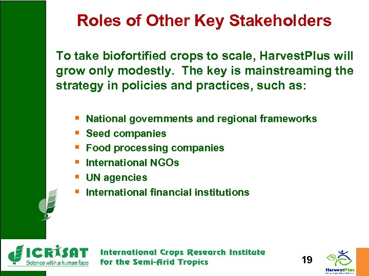 Roles of Other Key Stakeholders To take biofortified crops to scale, Harvest. Plus will