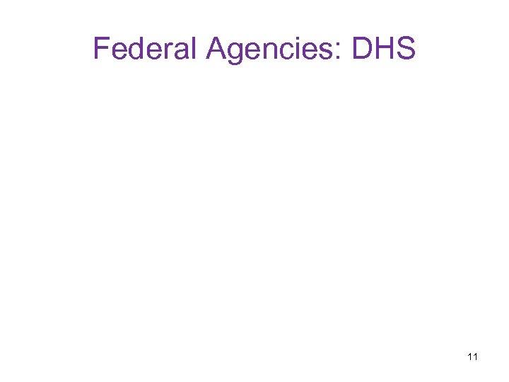 Federal Agencies: DHS 11