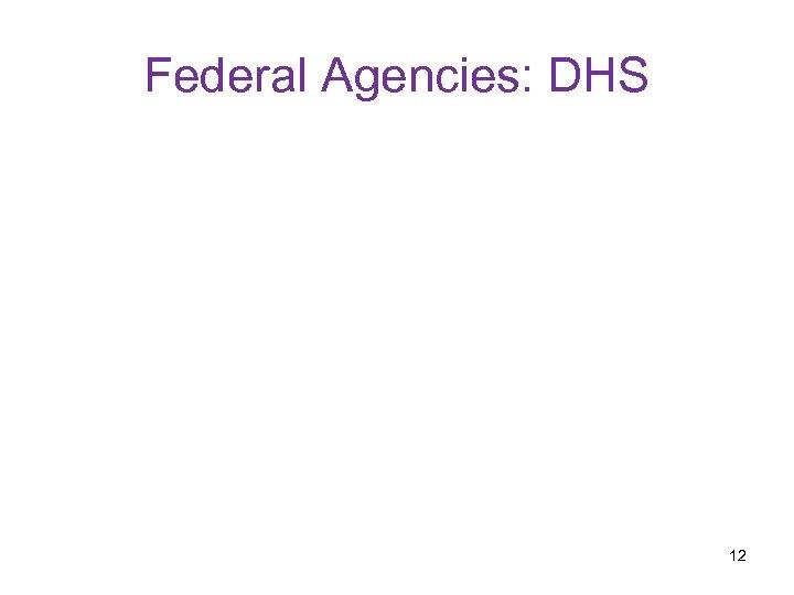 Federal Agencies: DHS 12