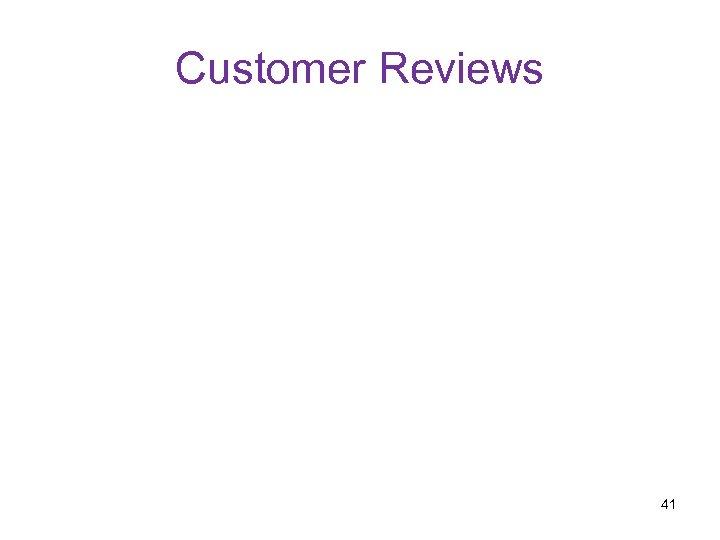 Customer Reviews 41