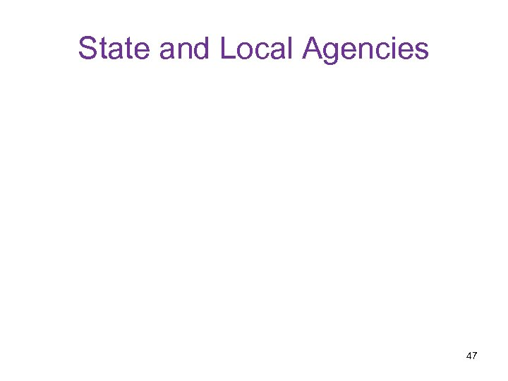 State and Local Agencies 47