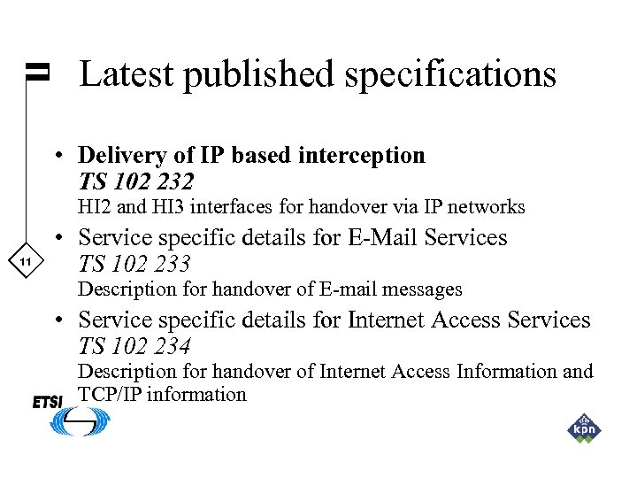 Latest published specifications • Delivery of IP based interception TS 102 232 HI 2