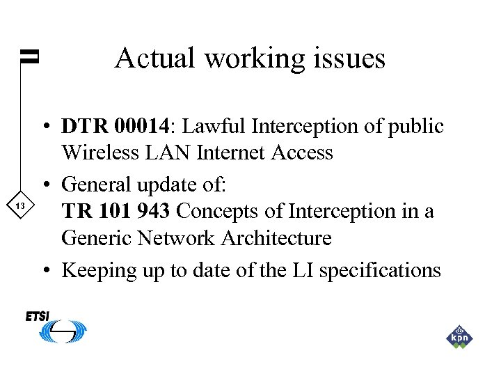 Actual working issues 13 • DTR 00014: Lawful Interception of public Wireless LAN Internet