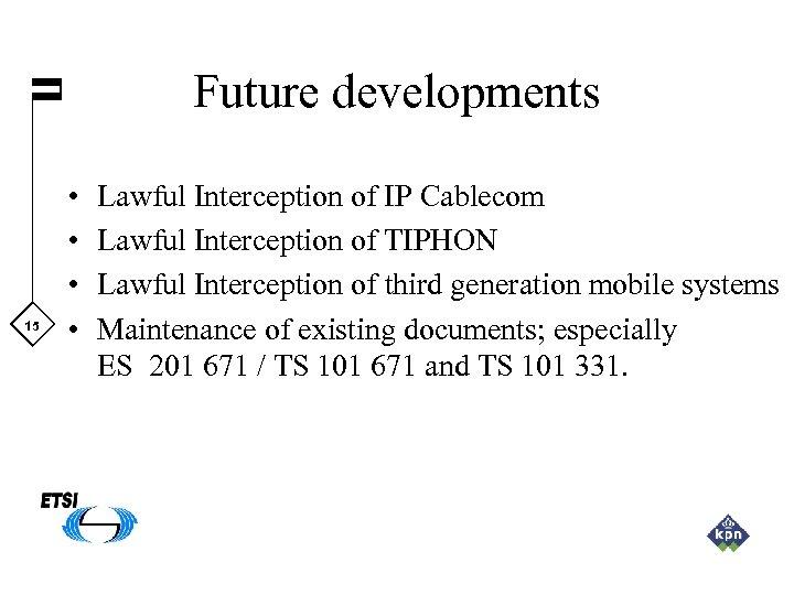 Future developments 15 • • Lawful Interception of IP Cablecom Lawful Interception of TIPHON