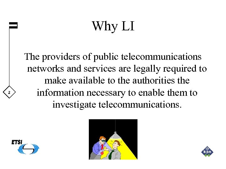 Why LI 2 The providers of public telecommunications networks and services are legally required