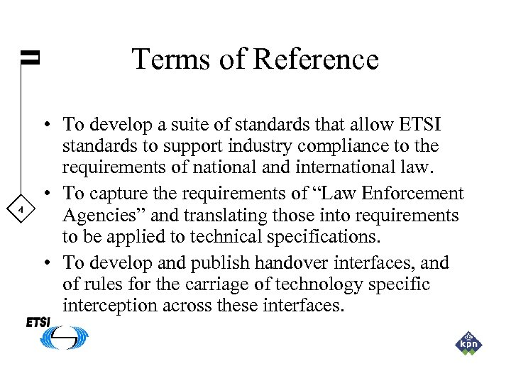 Terms of Reference 4 • To develop a suite of standards that allow ETSI