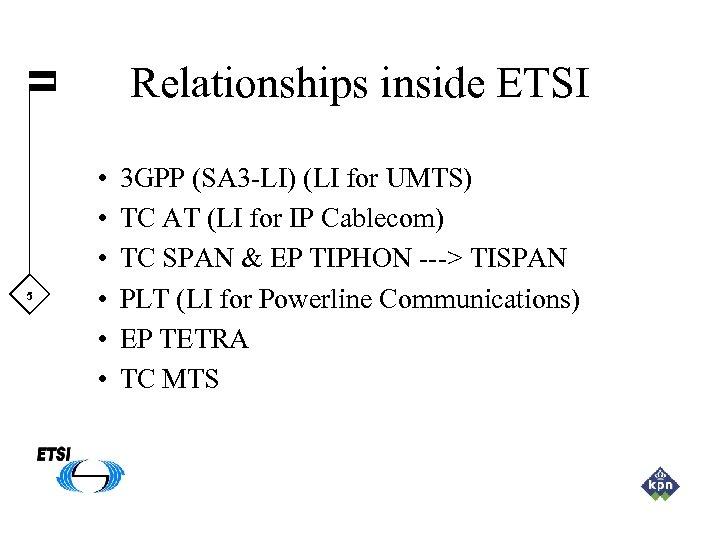 Relationships inside ETSI 5 • • • 3 GPP (SA 3 -LI) (LI for