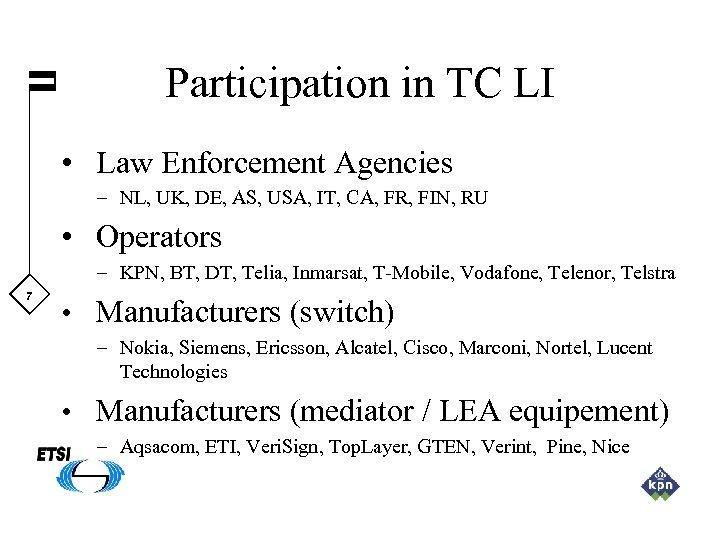Participation in TC LI • Law Enforcement Agencies – NL, UK, DE, AS, USA,