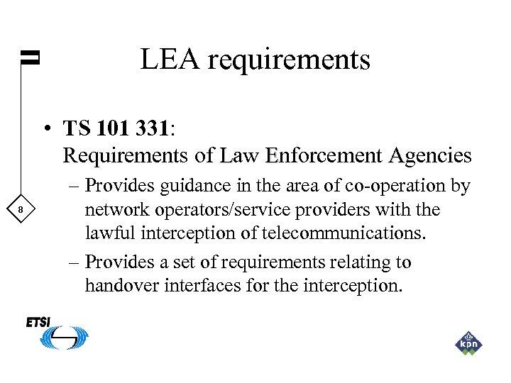 LEA requirements • TS 101 331: Requirements of Law Enforcement Agencies 8 – Provides