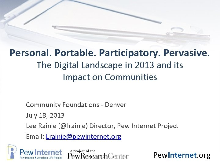 Personal. Portable. Participatory. Pervasive. The Digital Landscape in 2013 and its Impact on Communities