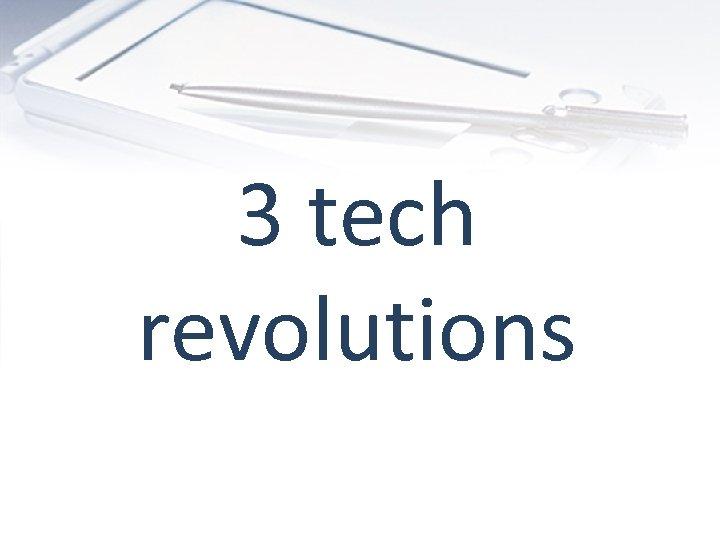 3 tech revolutions