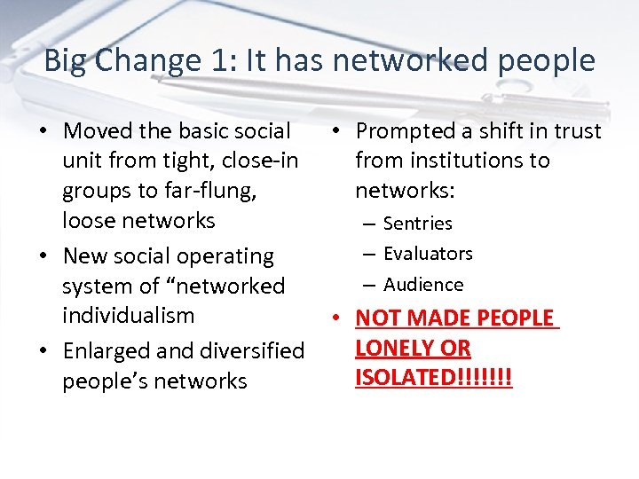 Big Change 1: It has networked people • Moved the basic social unit from