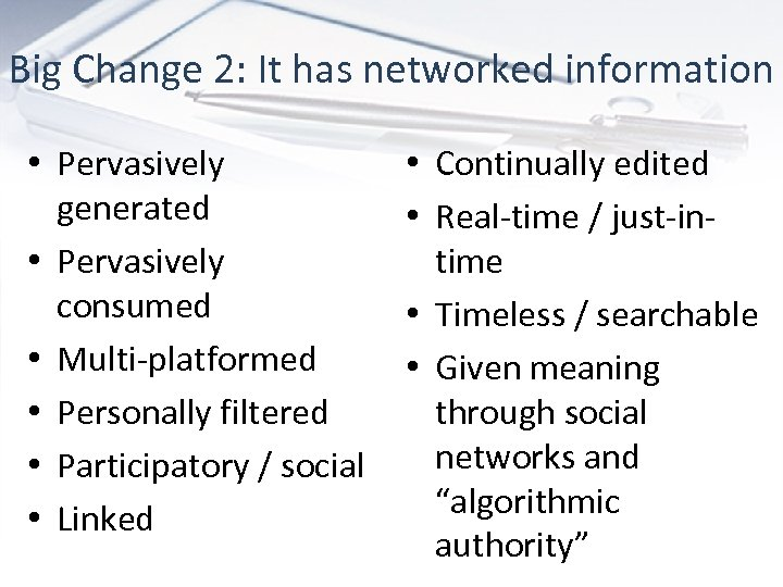 Big Change 2: It has networked information • Pervasively generated • Pervasively consumed •