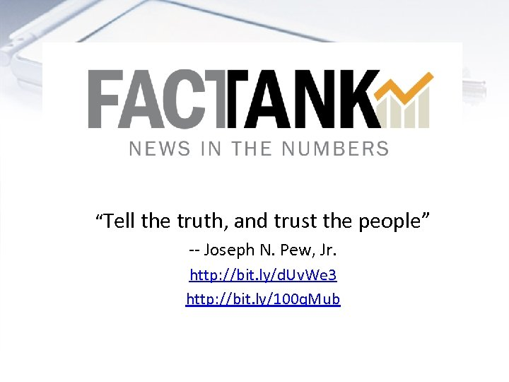 """Tell the truth, and trust the people"" -- Joseph N. Pew, Jr. http: //bit."