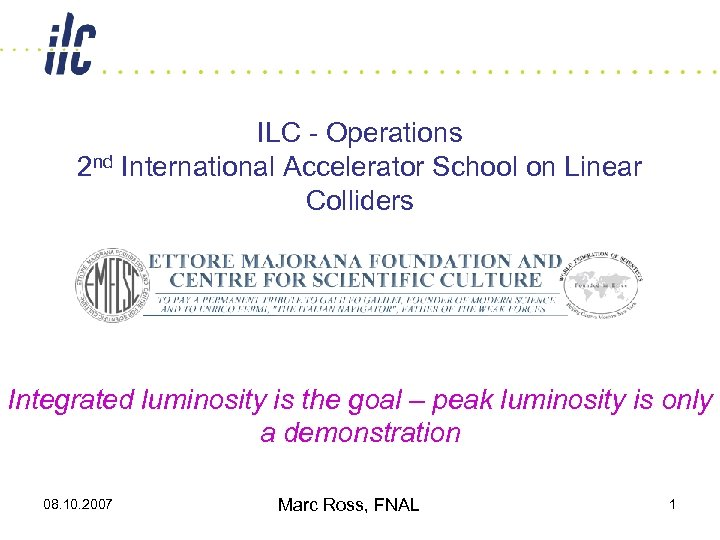 ILC - Operations 2 nd International Accelerator School on Linear Colliders Integrated luminosity is