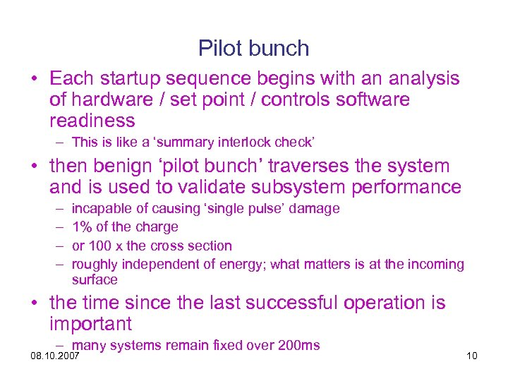 Pilot bunch • Each startup sequence begins with an analysis of hardware / set