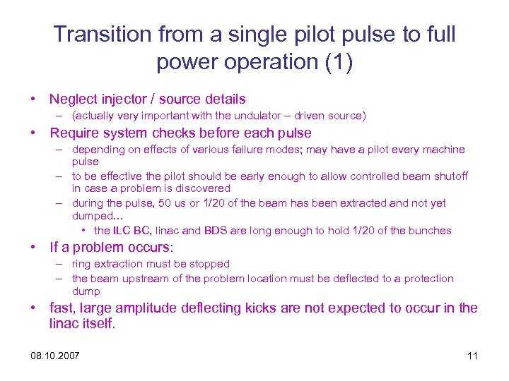 Transition from a single pilot pulse to full power operation (1) • Neglect injector