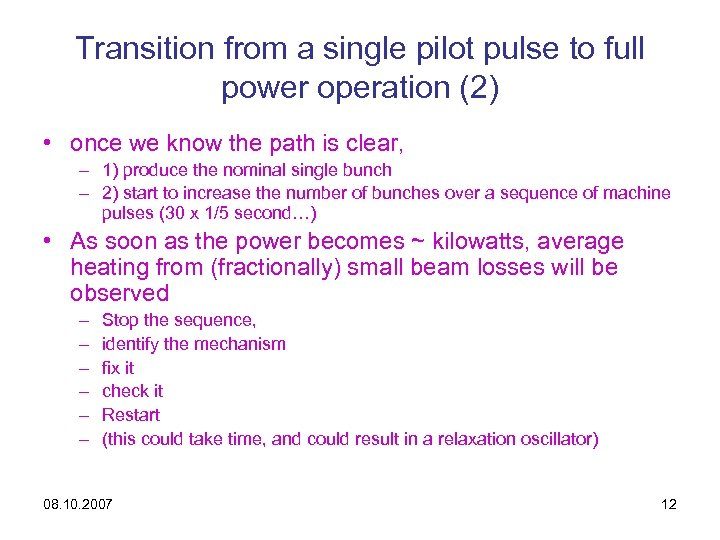 Transition from a single pilot pulse to full power operation (2) • once we