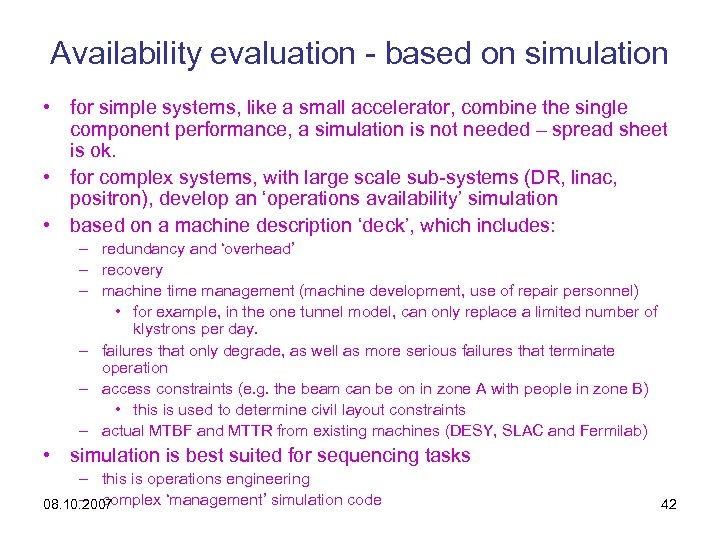 Availability evaluation - based on simulation • for simple systems, like a small accelerator,