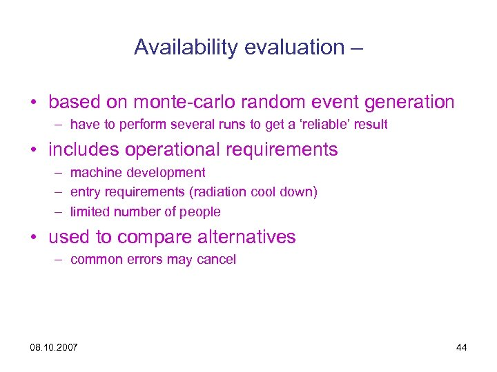 Availability evaluation – • based on monte-carlo random event generation – have to perform
