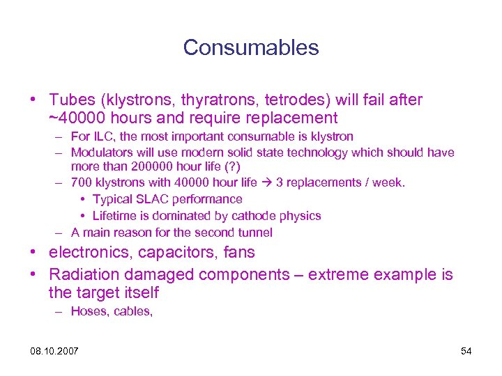 Consumables • Tubes (klystrons, thyratrons, tetrodes) will fail after ~40000 hours and require replacement