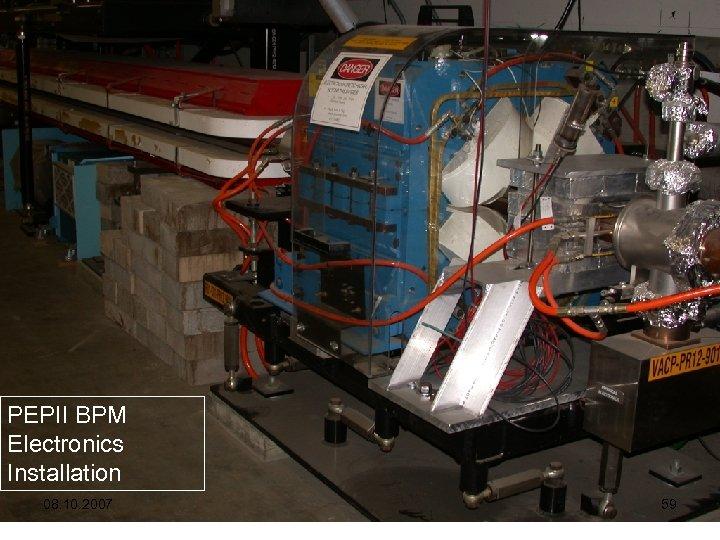 PEPII BPM Electronics Installation 08. 10. 2007 59